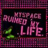 MySpace Ruined Me
